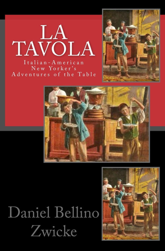 La TAVOLA IItalian-American New Yorkers Adventures of The Table by Daniel Bellino-Zwicke
