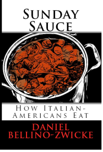 SUNDAY SAUCE  -  When Italian-Americans Cook is actually the latest book currently on the market from Daniel Bellino-Zwicke ..  Available in PAerback and Kindle Editions on AMAZON.com  at   http://www.amazon.com/Sunday-Sauce-When-Italian-Americans-Cook/dp/1490991026