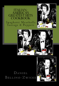Latest Book From Author Daniel Bellino-Zwicke ... Italian-Americans Greatest Hits -  Spaghetti Meatballs Sausage & Peppers  ..  and More ....