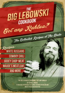 GOT ANY KAHLUA ? The Big Lebowski Cookbook On AMAZON at http://www.amazon.com/Got-Any-Kahlua-Collected-Recipes/dp/1478252650