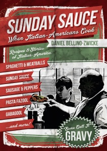 SUNDAY SAUCE  by Daniel Bellino-Zwicke In Paperback & Kindle on AMAZON.com at http://www.amazon.com/Sunday-Sauce-When-Italian-Americans-Cook/dp/1490991026