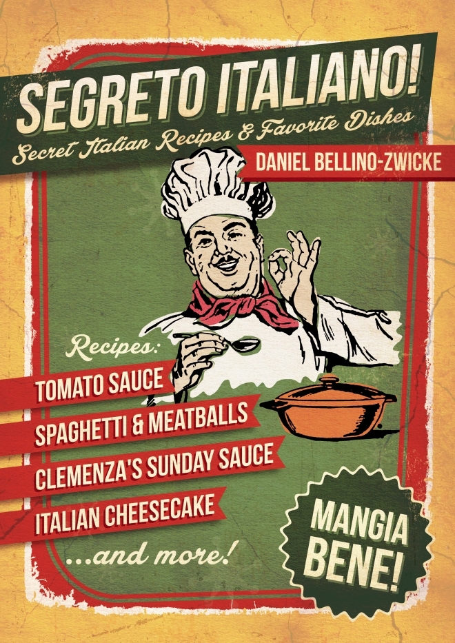 SEGRETO ITALIANO Secret Recipes & Favorite Italian Dishes by Daniel Bellino-Zwicke